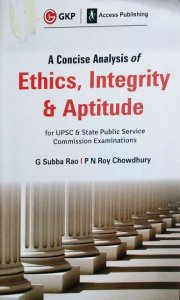 GKP ACCESS A CONCISE ANALYSIS OF ETHICS INTEGRITY & APTITUDE G SUBBA RAO P N ROY CHOWHURY