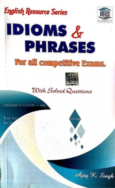 MB ENGLISH RESOURCE SERIES IDIOMS PHRASES FOR ALL COMPETITIVE EXAMS WITH SOLVED QUESTIONS BY AJAY K. SINGH